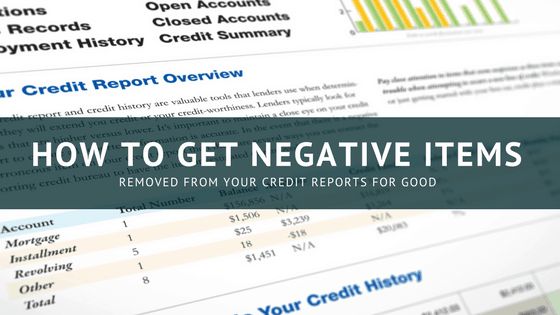 How to get negative items removed from your credit reports for good