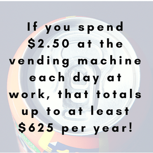 If you spend $2.50 at the vending machine each day at work, that totals up to at least $625 per year!