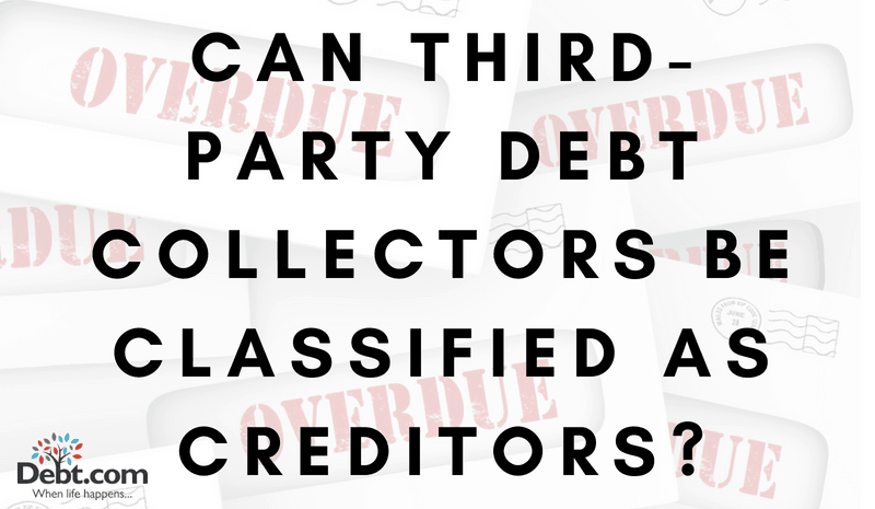 Can Third Party Debt Collectors Be Classified As Creditors Debt