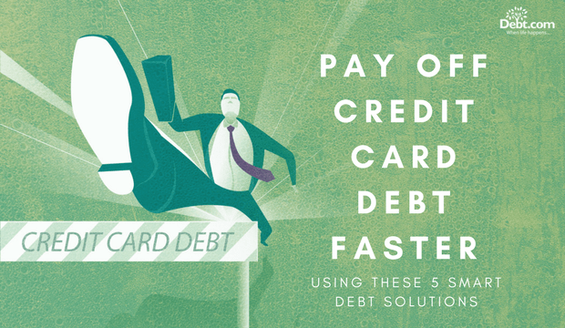 Pay Off Credit Card Debt Faster using these 5 smart debt solutions