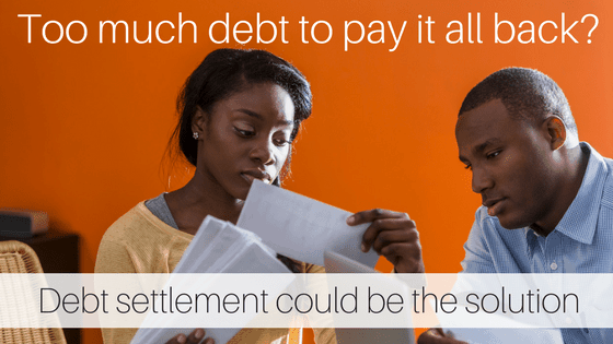 Too much debt to pay it all back? Debt settlement could be the solution.
