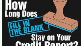 How Long Does [Fill in the Blank] Stay on Your Credit Report?